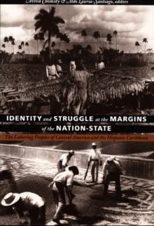 Identity and Struggle at the Margins of the Nation-State : The Laboring Peoples of Central America and the Hispanic Caribbean, Hardback Book
