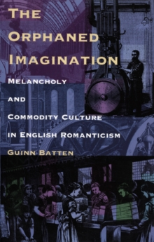 The Orphaned Imagination : Melancholy and Commodity Culture in English Romanticism, Hardback Book