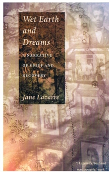Wet Earth and Dreams : A Narrative of Grief and Recovery, Hardback Book