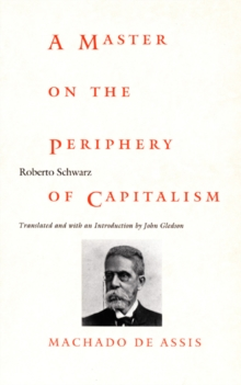 A Master on the Periphery of Capitalism : Machado de Assis, Hardback Book