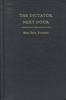 The Dictator Next Door : The Good Neighbor Policy and the Trujillo Regime in the Dominican Republic, 1930-1945, Hardback Book