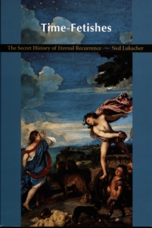 Time-Fetishes : The Secret History of Eternal Recurrence, Hardback Book