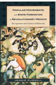 Popular Movements and State Formation in Revolutionary Mexico : The Agraristas and Cristeros of Michoacan, Hardback Book