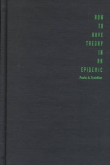 How to Have Theory in an Epidemic : Cultural Chronicles of AIDS, Hardback Book