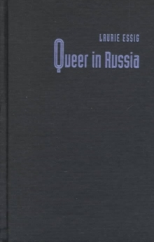 Queer in Russia : A Story of Sex, Self, and the Other, Hardback Book