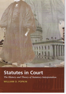 Statutes in Court : The History and Theory of Statutory Interpretation, Hardback Book