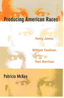 Producing American Races : Henry James, William Faulkner, Toni Morrison, Hardback Book