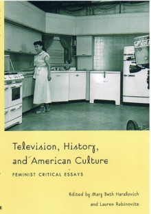 Television, History, and American Culture : Feminist Critical Essays, Hardback Book