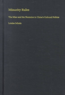 Minority Rules : The Miao and the Feminine in China's Cultural Politics, Hardback Book