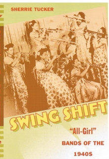 "Swing Shift : ""All-Girl"" Bands of the 1940s, Hardback Book"
