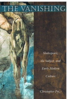 The Vanishing : Shakespeare, the Subject, and Early Modern Culture, Hardback Book