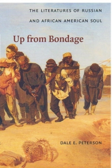 Up from Bondage : The Literatures of Russian and African American Soul, Hardback Book
