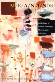 M/E/A/N/I/N/G : An Anthology of Artists' Writings, Theory, and Criticism, Hardback Book