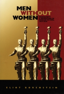 Men without Women : Masculinity and Revolution in Russian Fiction, 1917-1929, Hardback Book