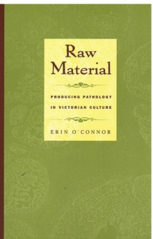 Raw Material : Producing Pathology in Victorian Culture, Hardback Book
