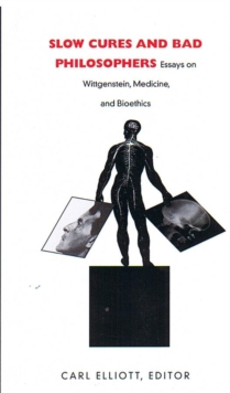 Slow Cures and Bad Philosophers : Essays on Wittgenstein, Medicine, and Bioethics, Hardback Book