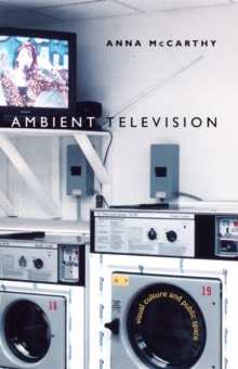 Ambient Television : Visual Culture and Public Space, Hardback Book