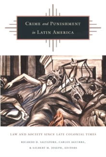 Crime and Punishment in Latin America : Law and Society Since Late Colonial Times, Hardback Book