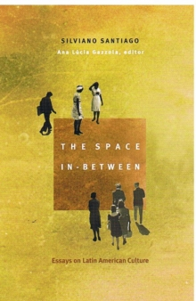 The Space In-Between : Essays on Latin American Culture, Hardback Book