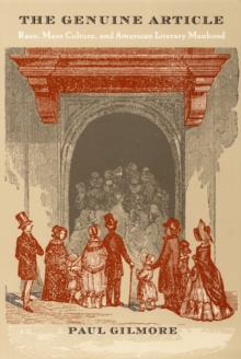 The Genuine Article : Race, Mass Culture, and American Literary Manhood, Hardback Book