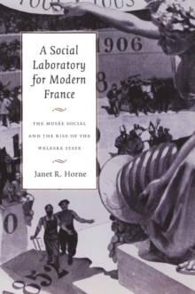 A Social Laboratory for Modern France : The Musee Social and the Rise of the Welfare State, Hardback Book