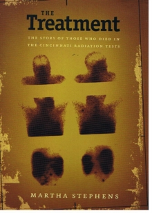 The Treatment : The Story of Those Who Died in the Cincinnati Radiation Tests, Hardback Book