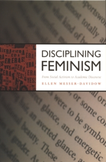 Disciplining Feminism : From Social Activism to Academic Discourse, Hardback Book