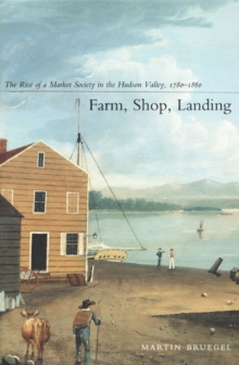 Farm, Shop, Landing : The Rise of a Market Society in the Hudson Valley, 1780-1860, Hardback Book