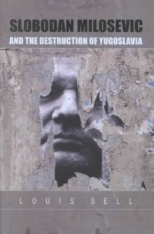 Slobodan Milosevic and the Destruction of Yugoslavia, Hardback Book