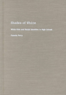 Shades of White : White Kids and Racial Identities in High School, Hardback Book