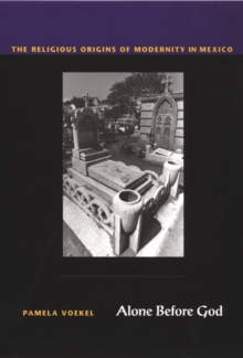 Alone Before God : The Religious Origins of Modernity in Mexico, Hardback Book