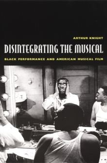 Disintegrating the Musical : Black Performance and American Musical Film, Hardback Book