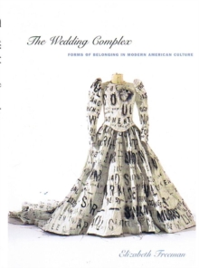 The Wedding Complex : Forms of Belonging in Modern American Culture, Hardback Book