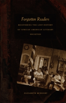 Forgotten Readers : Recovering the Lost History of African American Literary Societies, Hardback Book