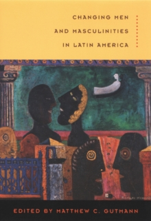 Changing Men and Masculinities in Latin America, Hardback Book
