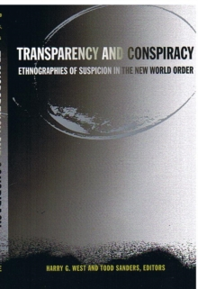 Transparency and Conspiracy : Ethnographies of Suspicion in the New World Order, Hardback Book