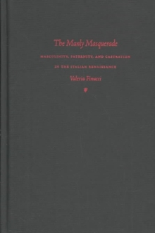 The Manly Masquerade : Masculinity, Paternity, and Castration in the Italian Renaissance, Hardback Book
