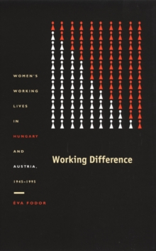 Working Difference : Women's Working Lives in Hungary and Austria, 1945-1995, Hardback Book