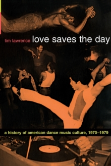 Love Saves the Day : A History of American Dance Music Culture, 1970-1979, Paperback Book