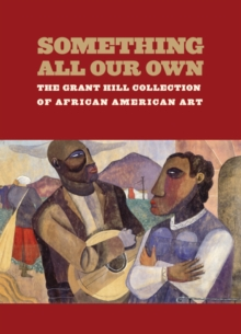 Something All Our Own : The Grant Hill Collection of African American Art, Hardback Book