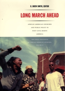 Long March Ahead : African American Churches and Public Policy in Post-Civil Rights America, Hardback Book