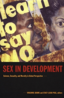 Sex in Development : Science, Sexuality, and Morality in Global Perspective, Hardback Book