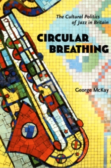 Circular Breathing : The Cultural Politics of Jazz in Britain, Hardback Book