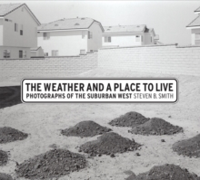 The Weather and a Place to Live : Photographs of the Suburban West, Hardback Book