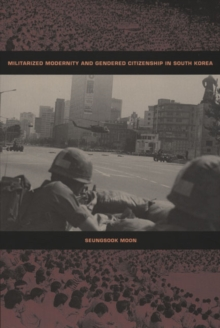 Militarized Modernity and Gendered Citizenship in South Korea, Hardback Book