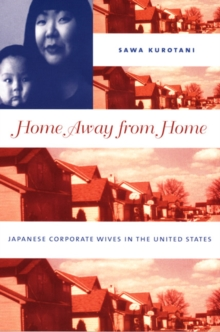 Home Away from Home : Japanese Corporate Wives in the United States, Hardback Book