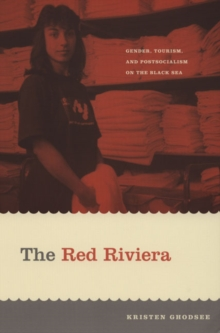 The Red Riviera : Gender, Tourism, and Postsocialism on the Black Sea, Hardback Book