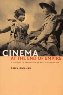 Cinema at the End of Empire : A Politics of Transition in Britain and India, Paperback / softback Book