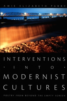 Interventions into Modernist Cultures : Poetry from Beyond the Empty Screen, Hardback Book