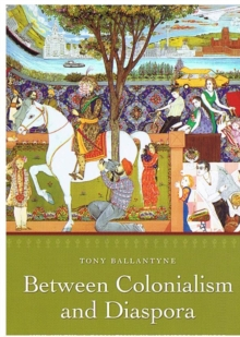 Between Colonialism and Diaspora : Sikh Cultural Formations in an Imperial World, Hardback Book
